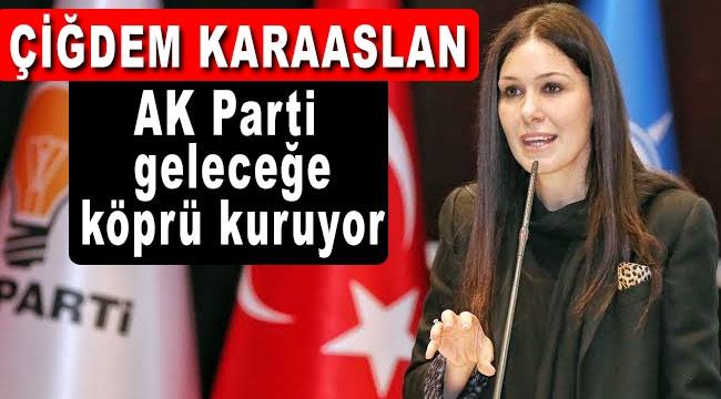 Karaaslan, AK Parti geleceğe köprü kuruyor
