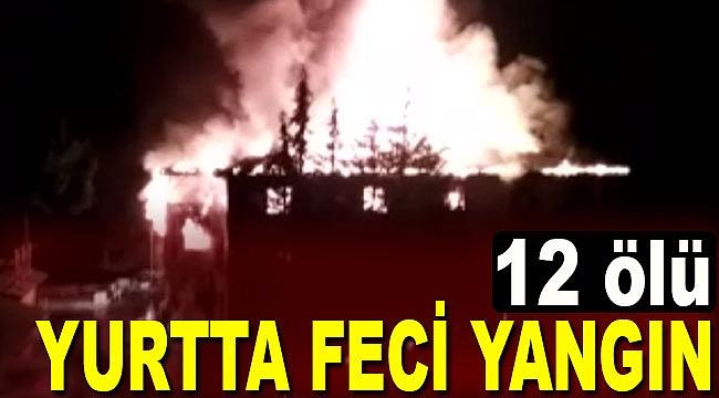 Öğrenci yurdunda feci yangın 12 ölü
