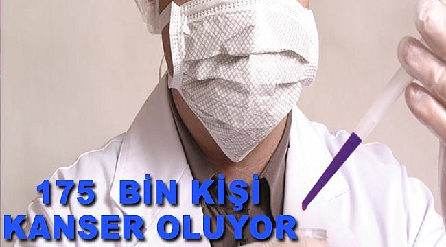 Türkiye'de her yıl 175 bin kişiye kanser teşhisi konuluyor