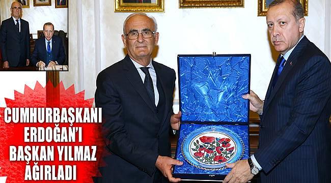 Başkan Yılmaz, Cumhurbaşkanı Erdoğan'ı ağırladı