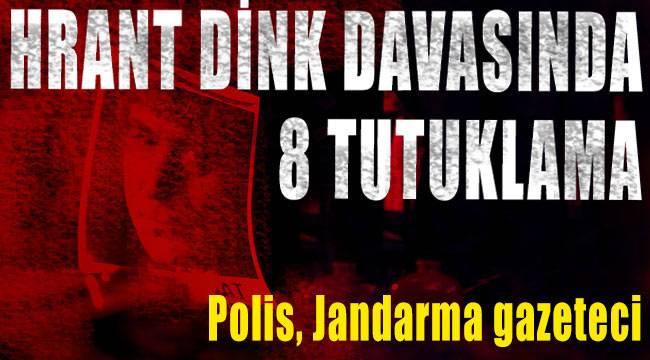 Hrant Dink cinayeti 8 tutuklama