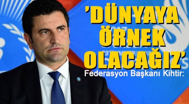 Türkiye Dünyaya örnek olacak