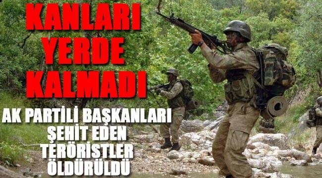 AK Partili yöneticileri şehit eden o teröristler öldürüldü