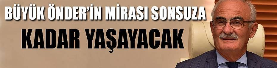 Büyük Önder'in mirası sonsuza kadar yaşayacak