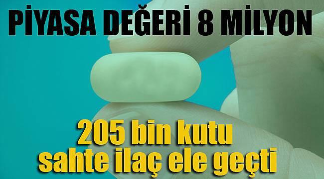 205 bin kutu sahte ilaç ele geçti