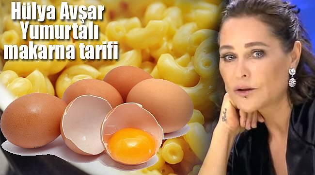Hülya Avşar'ın kendine özel yumurtalı makarna tarifi