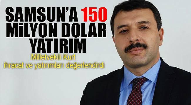 Kurt, Samsun'a 150 milyon dolar yatırımın geleceğini açıkladı