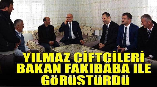 Yılmaz, üreticileri Bakan Fakıbaba ile telefonda görüştürdü