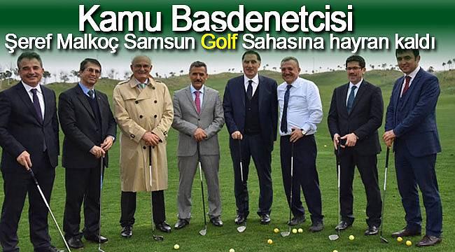 Şeref Malkoç Samsun Golf Sahasına hayran kaldı