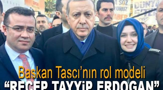 Taşçı'nın rol modeli Erdoğan