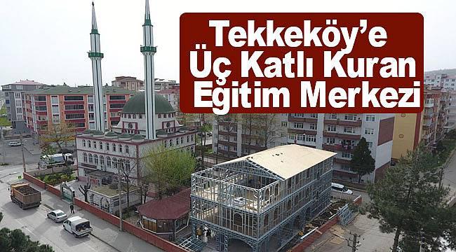 Tekkeköylü Kuran eğitim merkezi yapılıyor