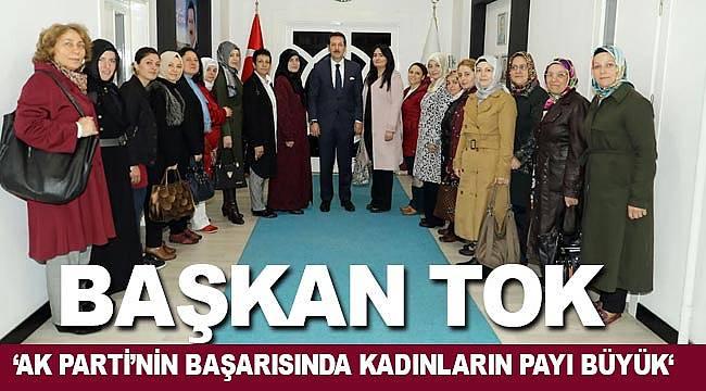 Başkan Tok, AK Parti'nin başarısında kadınların payı büyük