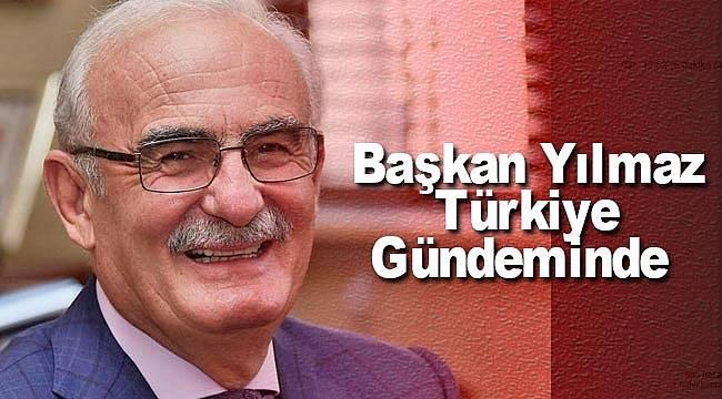 Başkan Yılmaz Türkiye gündeminde
