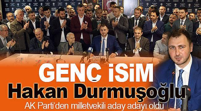 Hakan Durmuşoğlu, AK Parti'den milletvekili aday adayı oldu