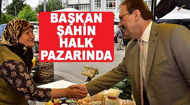 Başkan Şahin, pazarda halkla buluştu