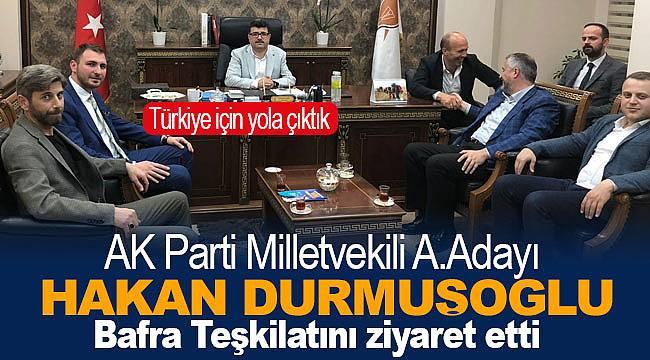 Durmuşoğlu, Bafra ilçe teşkilatını ziyaret etti