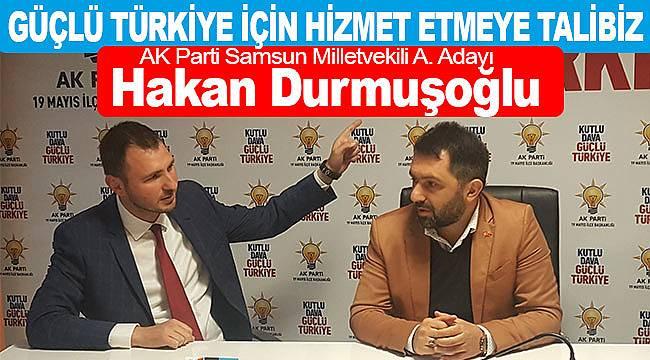 Durmuşoğlu, Güçlü Türkiye için hizmet etmeye talibiz