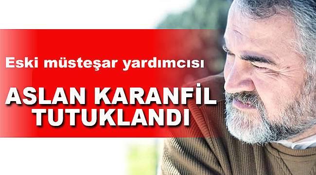 Eski müsteşar yardımcısı Aslan Karanfil tutuklandı