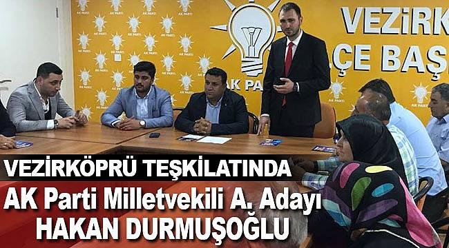 Hakan Durmuşoğlu, Vezirköprü ilçe teşkilatını ziyaret etti