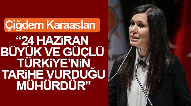 24 Haziran büyük ve güçlü Türkiye'nin tarihe vurduğu mühürdür