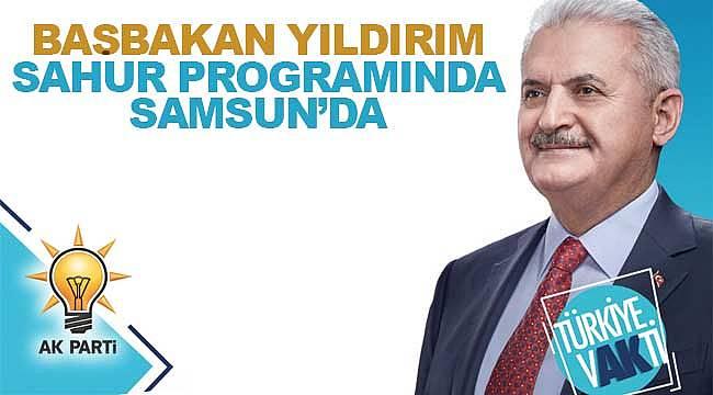 Başbakan Yıldırım, sahuru Samsun'da yapacak