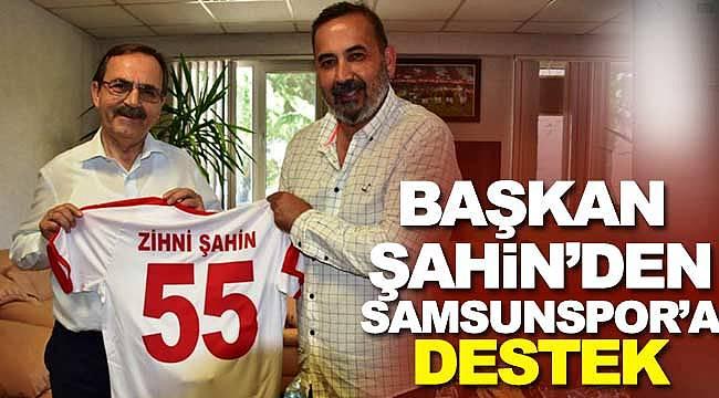 Başkan şahin'den Samsunspor'a destek