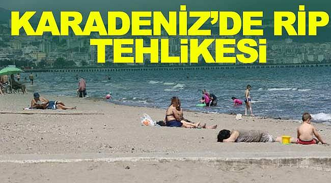 Karadeniz'de rip tehlikesi