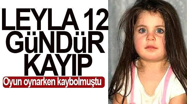 Leyla 12 gürdür kayıp, aile kaçırıldığına inanıyor