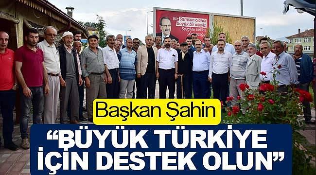 Şahin, büyük Türkiye için destek istedi