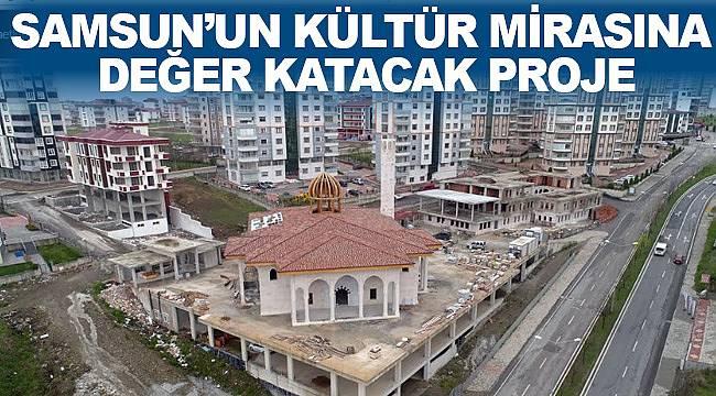 Samsun'un kütür mirasına değer katacak proje
