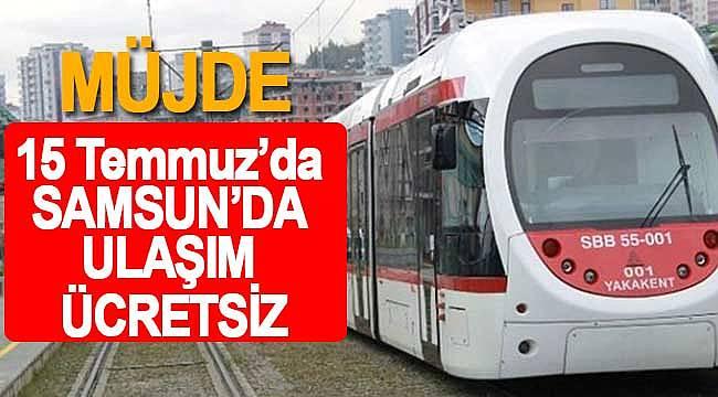 15 Temmuz'da Samsun'da tramvay ve otobüsler ücretsiz hizmet verecek