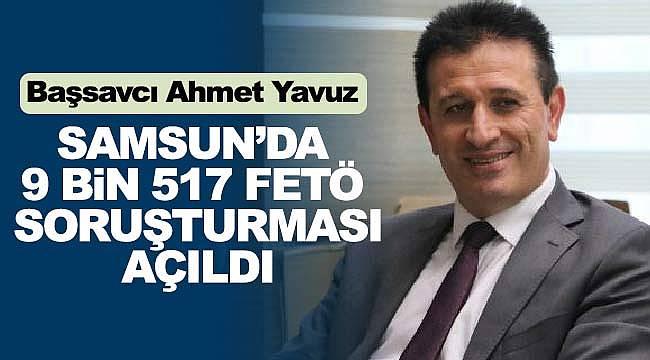 Samsun'da 9 bin 517 FETÖ soruşturması açıldı