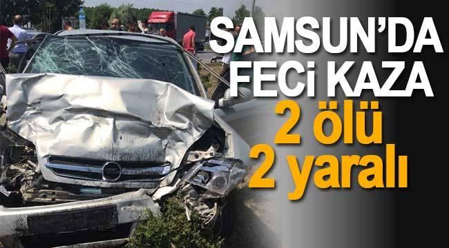 Samsun'da yürek yakan kaza 2 ölü 2 yaralı