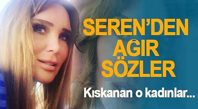 Seren Serengil'den kıskanç kadınlara sert sözler