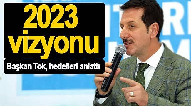 Tok, 2023 vizyonunu anlattı