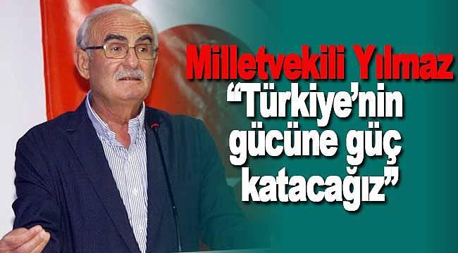 """Yılmaz, """"Türkiye'nin gücüne güç katacağız"""""""