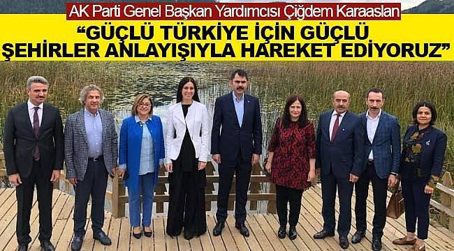 Güçlü Türkiye için güçlü şehir anlayışı