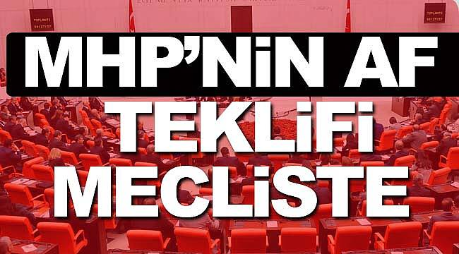 Mahkumlara af MHP'nin yasa teklifi mecliste