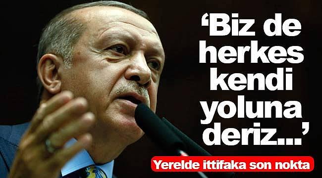 Erdoğan, 'Bizde herkes kendi yoluna deriz'