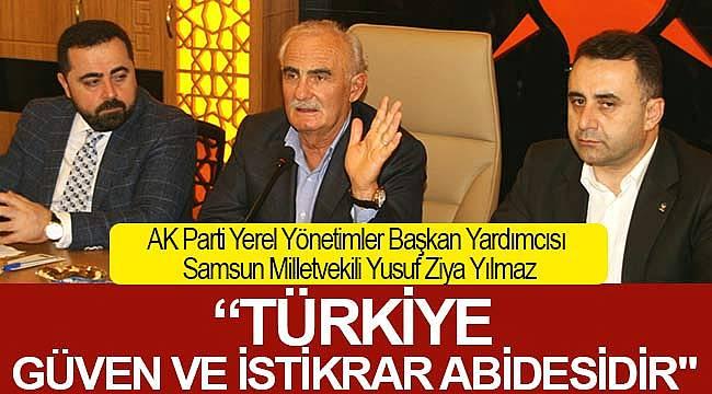 Türkiye bir güven ve istikrar abidesidir