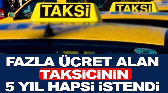 Yolcudan fazla ücret alan taksicinin 5 yıl hapsi istendi