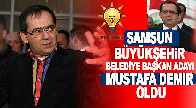 AK Parti Samsun Büyükşehir Belediye Başkan Adayı Mustafa Demir oldu