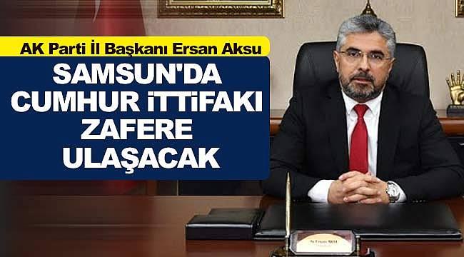 Samsun'da Cumhur İttifakı Zafere Ulaşacak