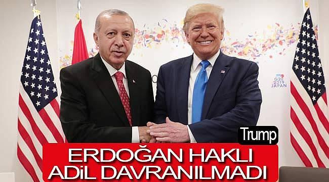 Trump'dan önemli açıklama Türkiye'ye adil davranılmadı