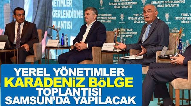 Yerel yönetimler bölge toplantısı Samsun'da yapılacak