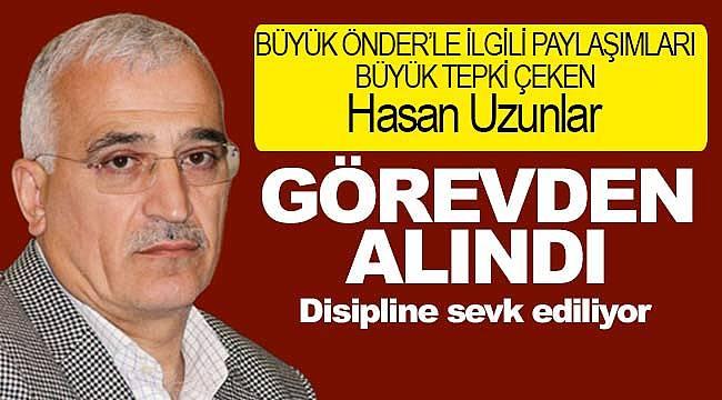 Hasan Uzunlar görevden alındı disipline sevk ediliyor