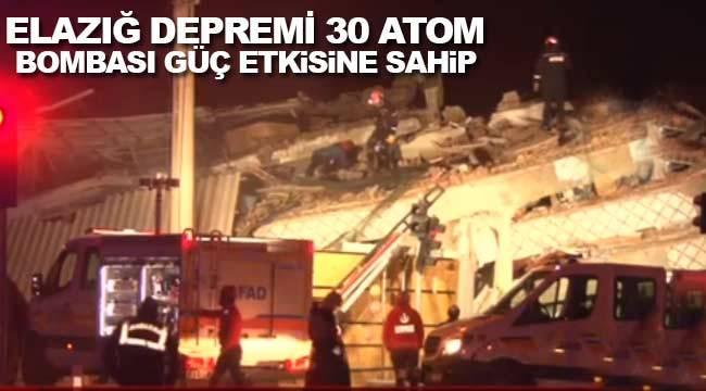 Elazığ depremi 30 atom bombasına eş değer