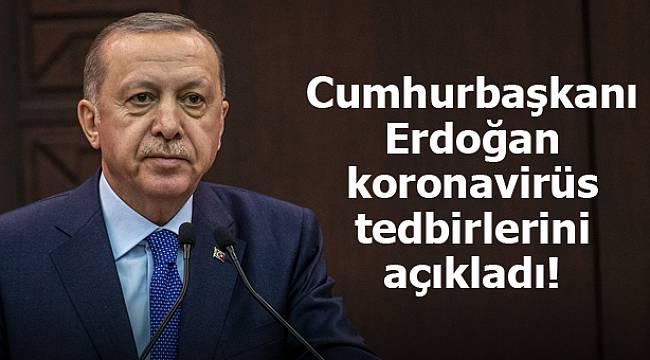 Cumhurbaşkanı Erdoğan, koronavirüs tedbirlerini açıkladı!