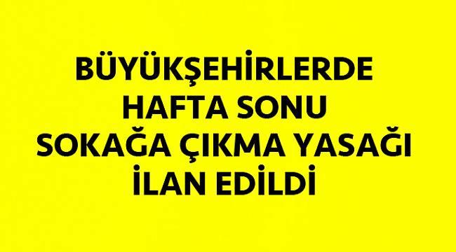 Hafta sonu için 30 büyükşehir ve Zonguldak'ta sokağa çıkma yasağı ilan edildi
