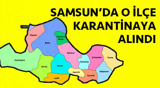 Samsun'da bir ilçe karantinaya alındı